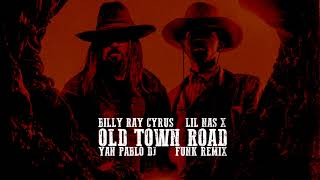 Yan Pablo DJ, Lil Nas X e Billy Ray Cyrus - Old Town Road (FUNK REMIX)