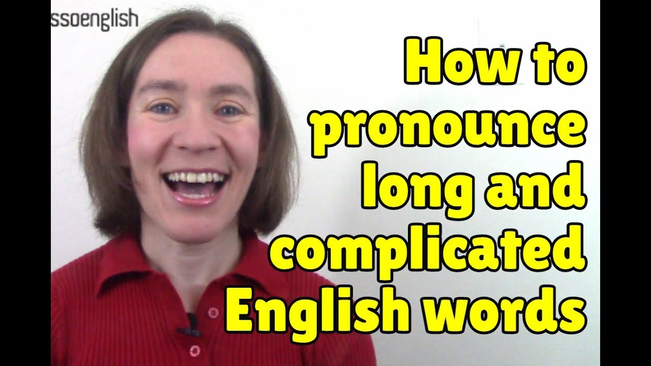 How to pronounce long and complicated words in English