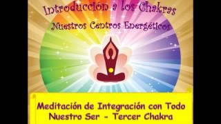 Chakra 3-2- Meditación de Integración con Todo Nuestro Ser
