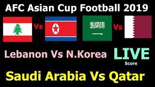 AFC Asian Cup Football Live Score. Saudi Arabia Vs Qatar, Lebanon Vs North Korea Live Today Match