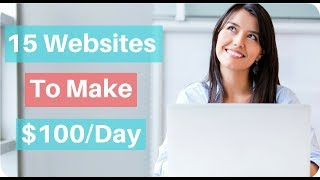 15 Websites To Make $100 Per Day In 2018