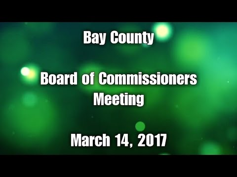Bay County Board of Commissioners Meeting - March 14, 2017