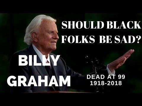 Billy Graham dead at 99. Should Black folks be sad?