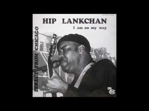 HIP LANKCHAN (Jackson, Mississippi, U.S.A) - I Don't Want No Woman