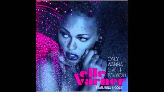 Elle Varner ft. J. Cole -- Only Wanna Give It To You 2011 Download Link