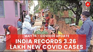 Covid19 Update May 15: India records 3.26 lakh new Coronavirus cases in the last 24 hrs