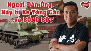 Người Đàn Ông Này bị Xe Tăng Cán...và SỐNG SÓT | Trung Quốc Không Kiểm Duyệt