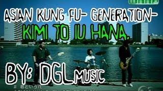 asian kung fu generation kimi to iu hana hd karaoke sub esp