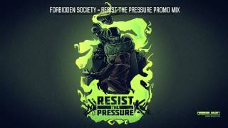 Forbidden Society RESIST THE PRESSURE PROMO MIX [Official Forbidden Society Recordings Channel]