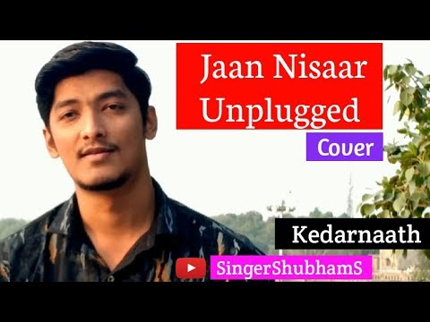 jaan-nisaar-cover-by-shubham-sharma|-kedarnath-|-unplugged-cover-|-arijit-singh
