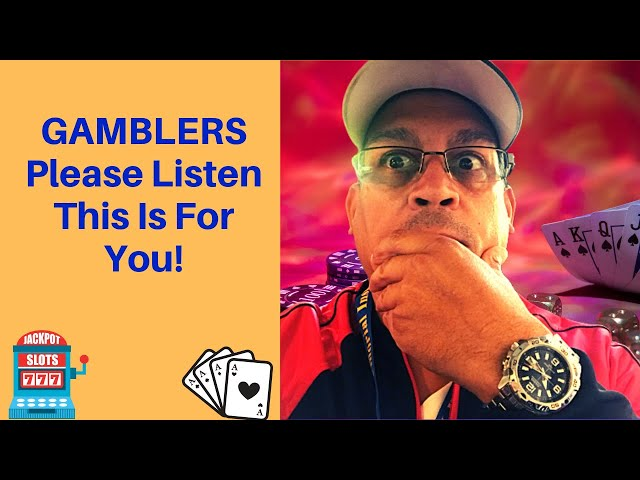 GAMBLERS Please Listen This Is For You!