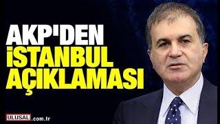 AKP Sözcüsü Ömer Çelik'ten İstanbul seçim sonuçları ve YSK açıklaması