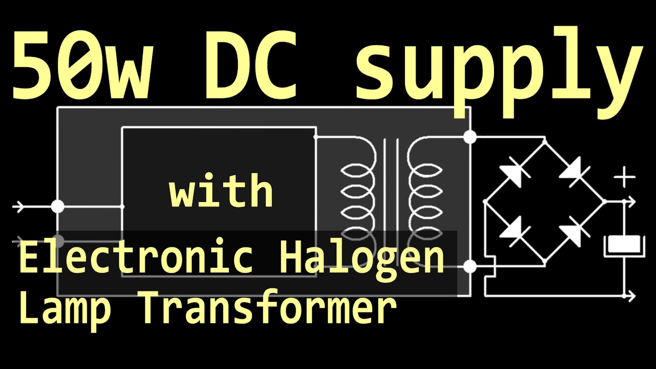 DC Power Supply (50w) using Halogen Lamp Transformer (electronic) on