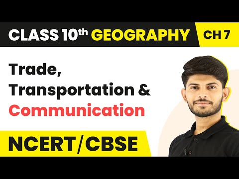 Trade, Transportation And Communication | Lifelines Of National Economy | Geography | Class 10th