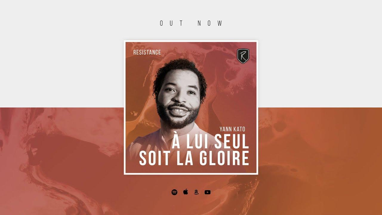 À lui seul soit la Gloire - Resistance & Yann Kato