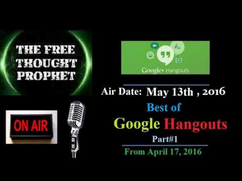 The Free Thought Prophet: Best of Google Hangouts Part#1
