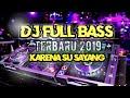 DJ FULL BAS TERBARU 2019- KARENA SU SAYANG