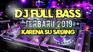 Download DJ FULL BAS TERBARU 2019- KARENA SU SAYANG