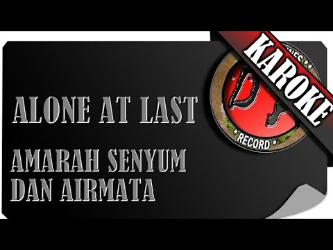 ALONE AT LAST - AMARAH SENYUM DAN AIR MATA ( KAROKE )