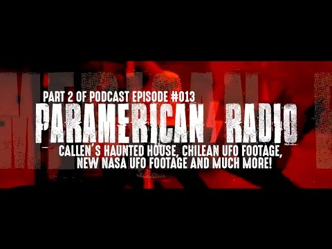 PARAMERICAN RADIO #13 (PART 2): CALLEN'S GHOST HUNT, CHILEAN UFO FOOTAGE, NASA CUTS ISS FEED & MORE!