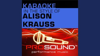 When You Say Nothing At All (Karaoke With Background Vocals) (In the style of Alison Krauss)