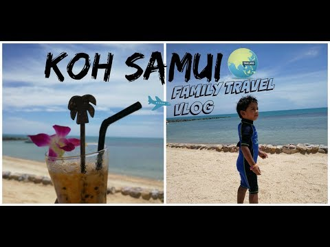 KOH SAMUI VLOG || FAMILY TRAVEL || THAILAND