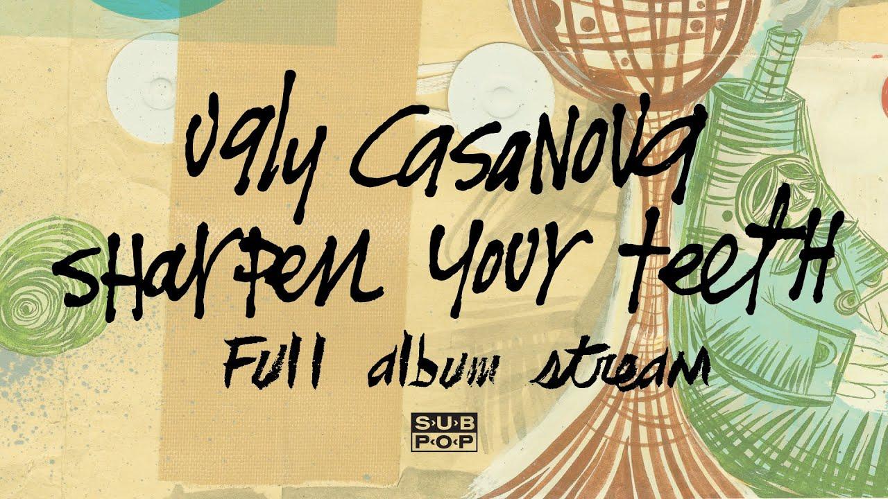 Ugly Casanova Sharpen Your Teeth Full Album Stream