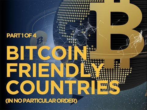 Bitcoin Friendly Countries Part 1 Of 4