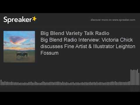 Big Blend Radio Interview: Victoria Chick discusses Fine Artist & Illustrator Leighton Fossum