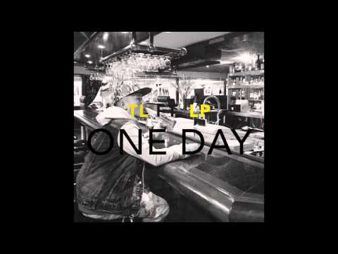 TL ft. LP : One Day