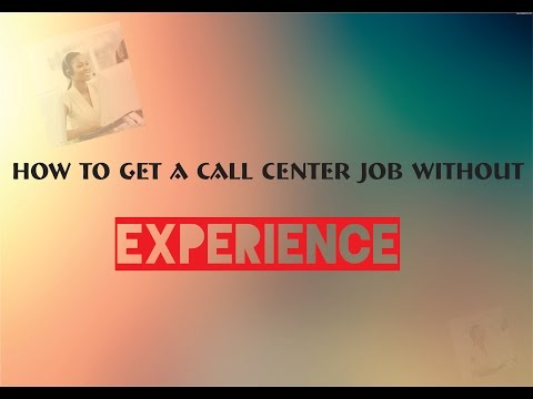 How to Get a Call Center Job without Experience