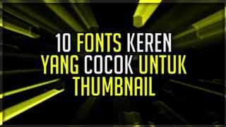 Gambar cover 10 FONTS KEREN COCOK UNTUK THUMBNAIL! | -Free download
