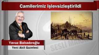Yavuz Bahadıroğlu : Camilerimiz işlevsizleştirildi