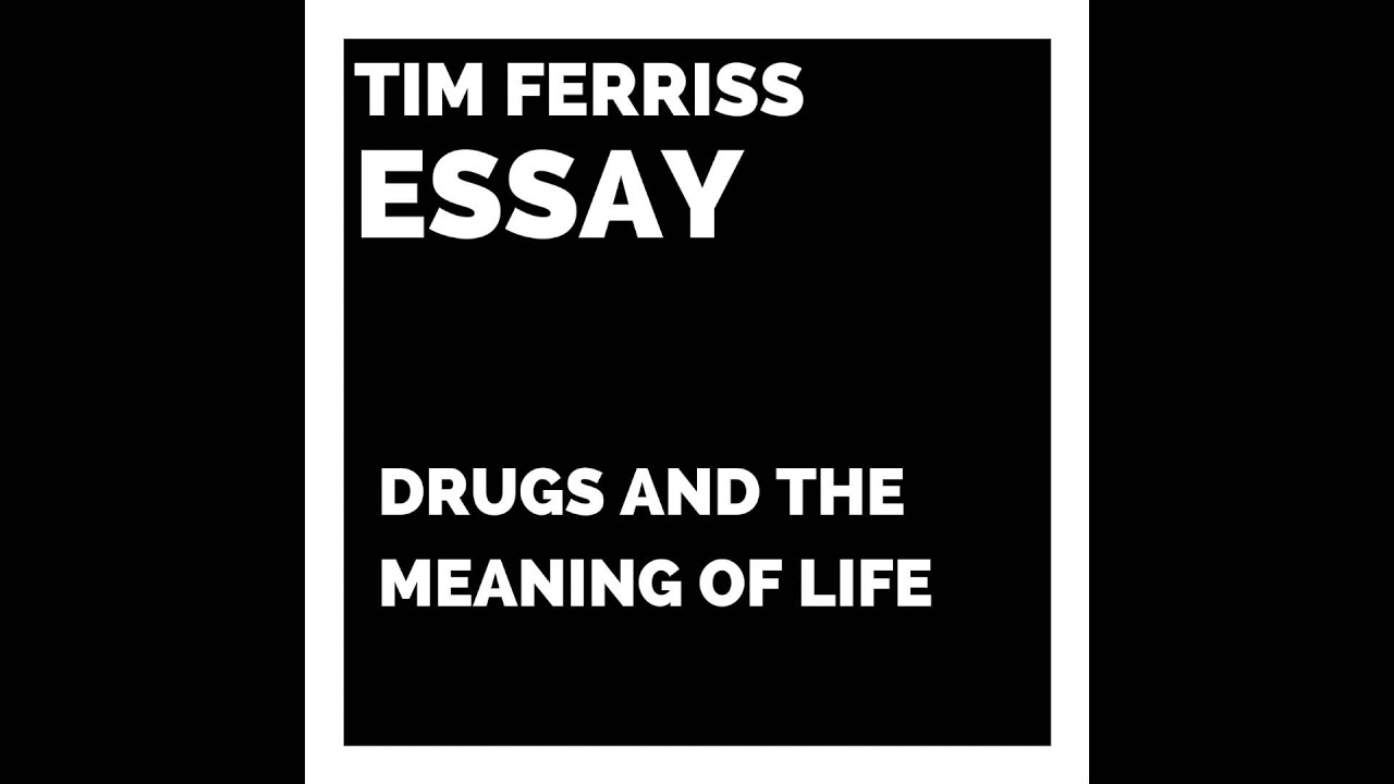 tim ferriss essay drugs and the meaning of life  tim ferriss essay drugs and the meaning of life
