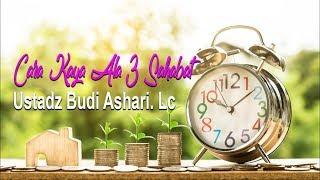 Video Cara Kaya Ala 3 Sahabat Nabi - Ustadz Budi Ashari Lc download MP3, 3GP, MP4, WEBM, AVI, FLV Agustus 2018