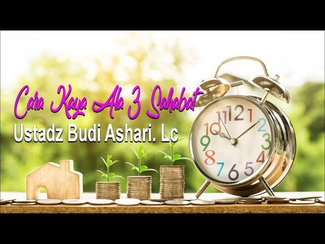 Cara Kaya Ala 3 Sahabat Nabi - Ustadz Budi Ashari Lc