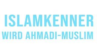 Ein bekannter Islamkenner wird Ahmadi Muslim…