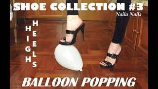 SHOE COLLECTION #3 + HEEL TEST (BALLOON POPPING)