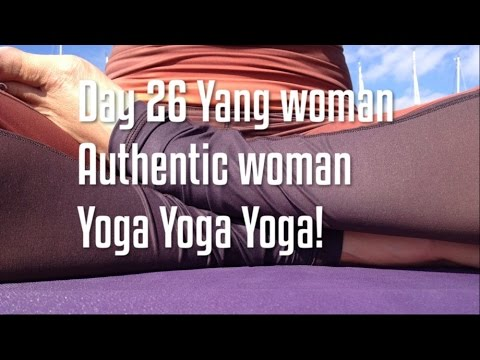 Day 26 - Yang woman - Reclaiming your authentic feminine - Yoga Yoga Yoga!