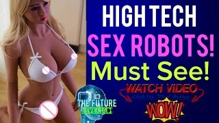 🔵FUTURE REAL LIFE SEX ROBOTS! WILL THEY BE SAFE, THE COSTS & DANGERS! MUST SEE!