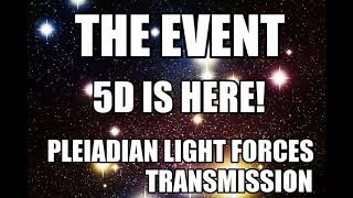💙 )( * THE EVENT- THE FIFTH DIMENSION IS HERE! * )( 💙   PLEIADIAN LIGHT FORCES TRANSMISSION