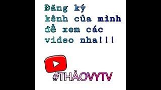 ||Đăng ký kênh của mình để xem các video nha!!||THẢO VY TV||