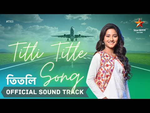 Titli Title Song (Official Sound Track)   Arindom   Nikhita Gandhi   Prasen   CROSTEC   Star Jalsha