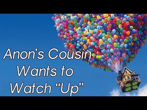 """Anon's Cousin Wants to Watch """"Up"""""""