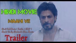 Hindi Full Movie | Trailer | 2017 | Maahi Ve By Shahrukh Khan Movies