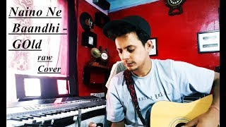 Naino Ne Baandhi | Gold | Akshay Kumar | Yasser Desai | Arko | Guitar Raw cover | Tarun Kaushal