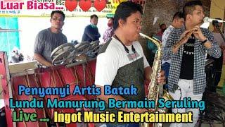 Wow Terkejut,Penyanyi Artis Batak Lundu Manurung, Bermain seruling live Ingot Music entertainment...