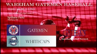 Gatemen Baseball Network Live Stream: Wareham Gatemen vs. Brewster Whitecaps (7/9/18)