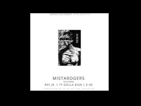 Mista Rogers Ft. E-40, Ty Dolla Sign & Ray Jr - Like You [Remix]