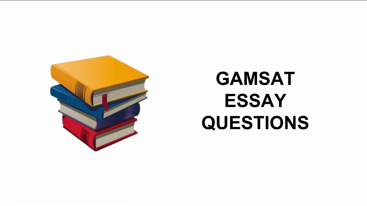 practice essay questions gamsat Gamsat style essay questions discussion in 'gamsat' started by whenwhere, apr 16, 2011 i did the gamsat last year and got 70 in the s2 (70 overall) to achieve this i wrote timed essays on - the media's use of unethical investigative practices is never justified - our belief in an idea only.